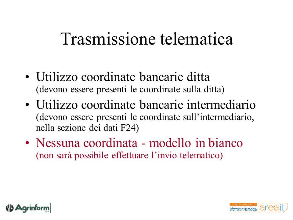 Trasmissione telematica Utilizzo coordinate bancarie ditta (devono essere presenti le coordinate sulla ditta) Utilizzo coordinate bancarie intermediar