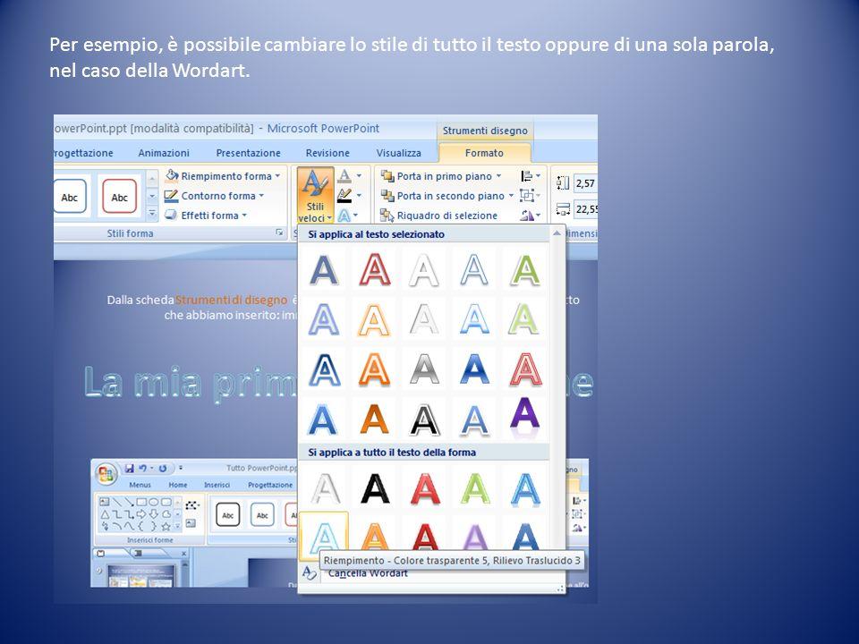 Per esempio, è possibile cambiare lo stile di tutto il testo oppure di una sola parola, nel caso della Wordart.
