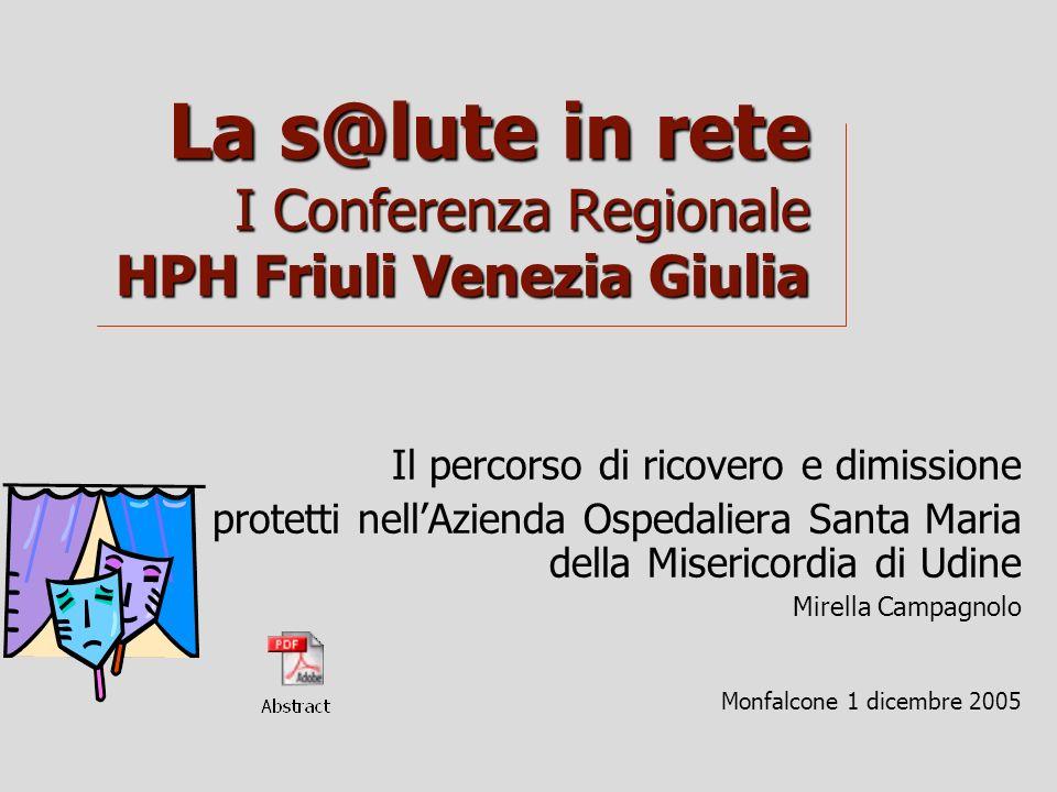 La s@lute in rete I Conferenza Regionale HPH Friuli Venezia Giulia Il percorso di ricovero e dimissione protetti nellAzienda Ospedaliera Santa Maria d