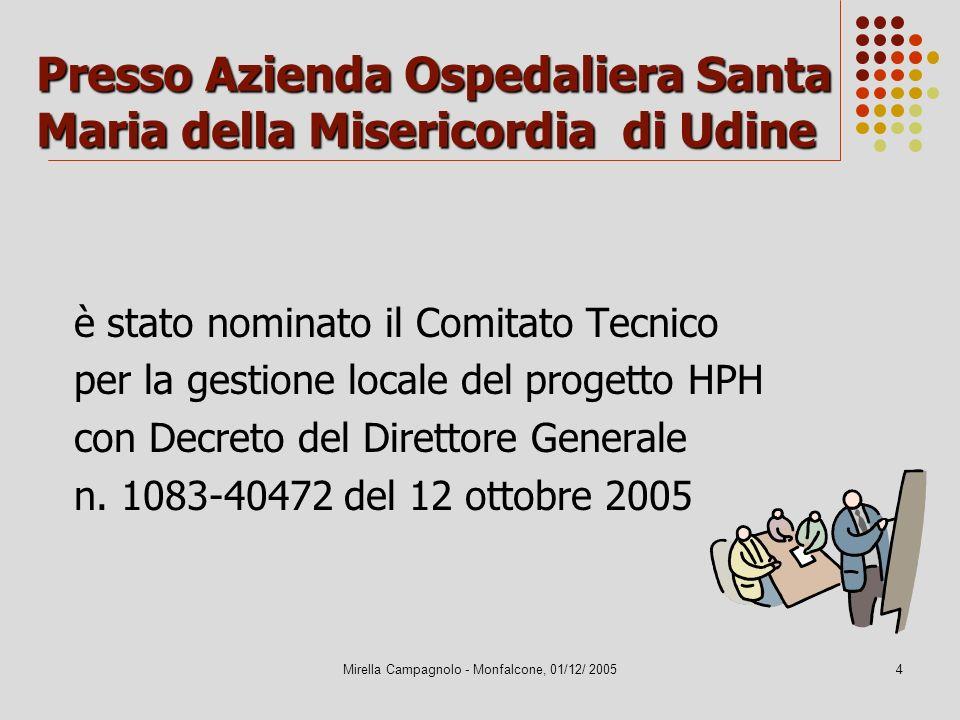 Mirella Campagnolo - Monfalcone, 01/12/ 20054 Presso Azienda Ospedaliera Santa Maria della Misericordia di Udine è stato nominato il Comitato Tecnico