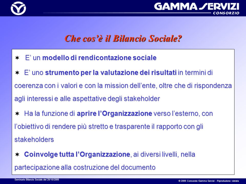 Seminario Bilancio Sociale del 20/10/2005 © 2005 Consorzio Gamma Servizi - Riproduzione vietata Alcuni modelli di rendicontazione sociale