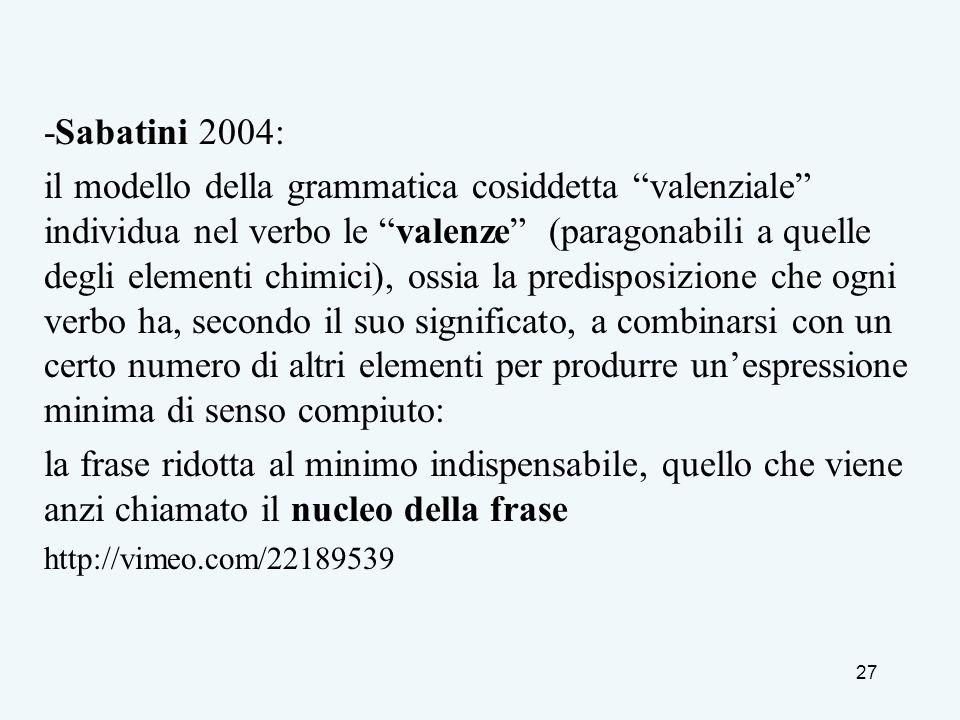 -Sabatini 2004: il modello della grammatica cosiddetta valenziale individua nel verbo le valenze (paragonabili a quelle degli elementi chimici), ossia