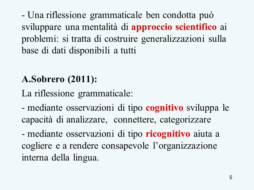 - Una riflessione grammaticale ben condotta può sviluppare una mentalità di approccio scientifico ai problemi: si tratta di costruire generalizzazioni