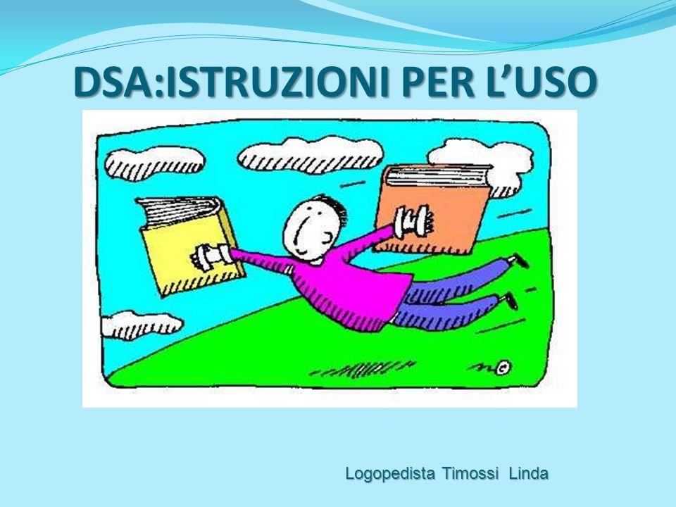 DSA:ISTRUZIONI PER LUSO Logopedista Timossi Linda
