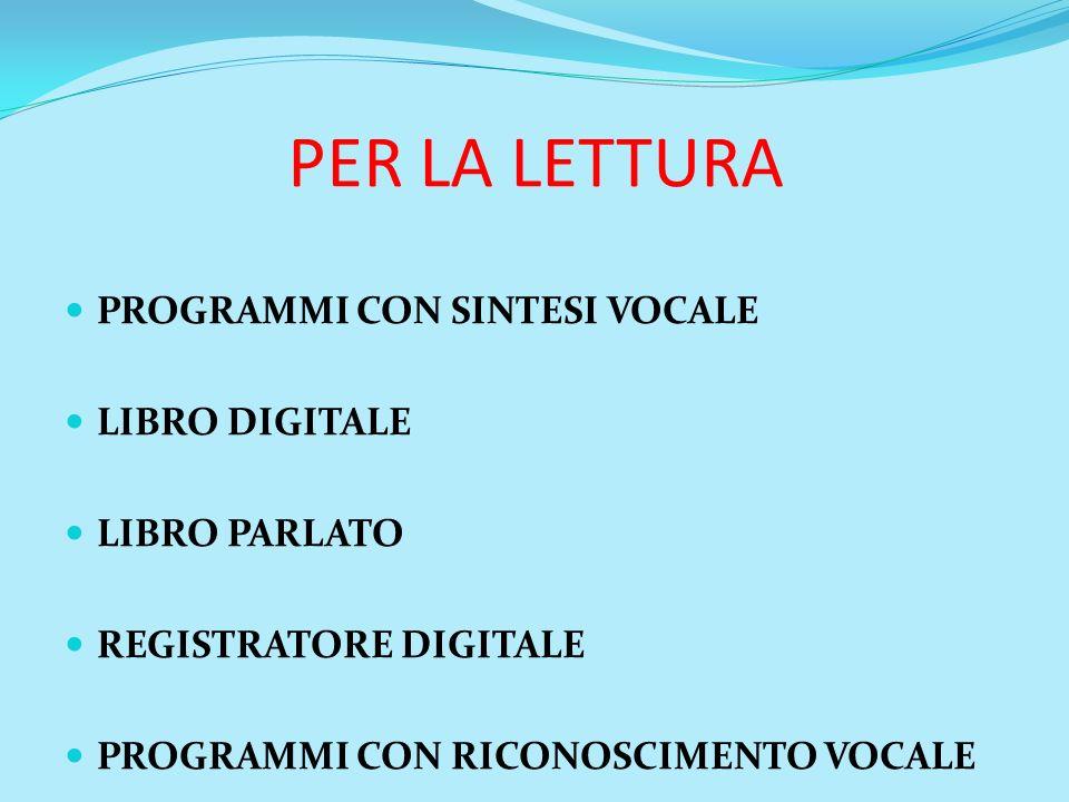 PER LA LETTURA PROGRAMMI CON SINTESI VOCALE LIBRO DIGITALE LIBRO PARLATO REGISTRATORE DIGITALE PROGRAMMI CON RICONOSCIMENTO VOCALE