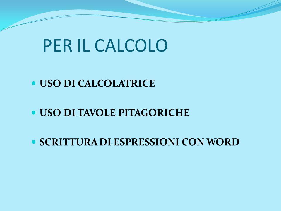 PER IL CALCOLO USO DI CALCOLATRICE USO DI TAVOLE PITAGORICHE SCRITTURA DI ESPRESSIONI CON WORD