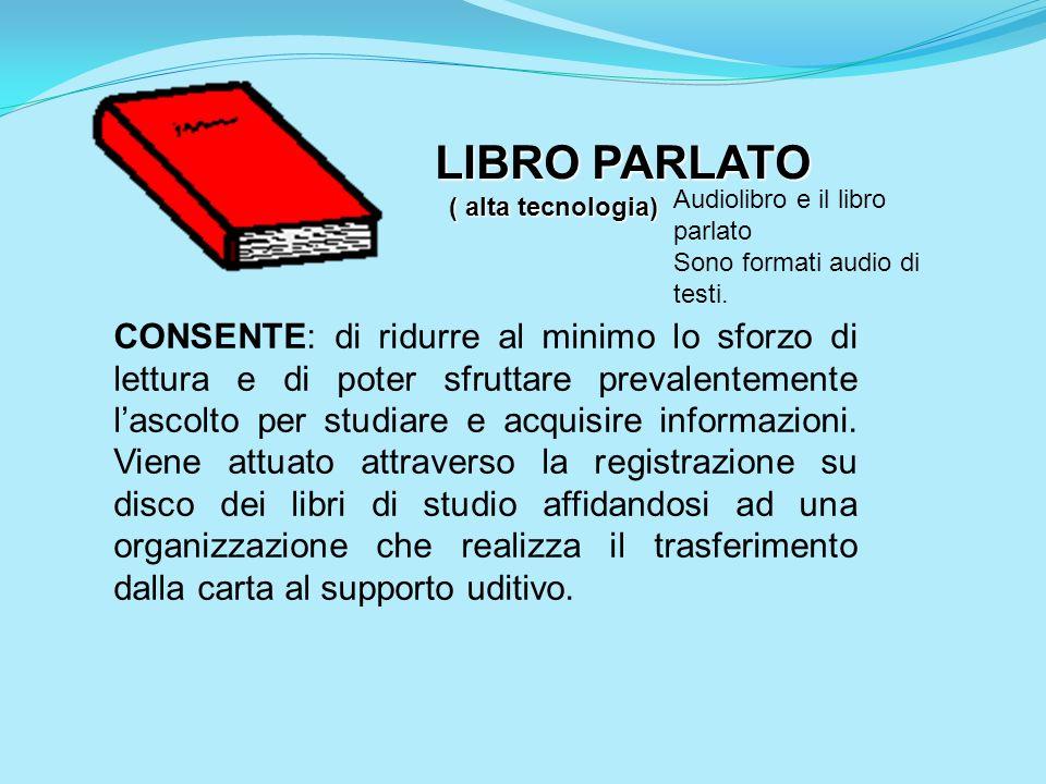 LIBRO PARLATO ( alta tecnologia) ( alta tecnologia) CONSENTE: di ridurre al minimo lo sforzo di lettura e di poter sfruttare prevalentemente lascolto
