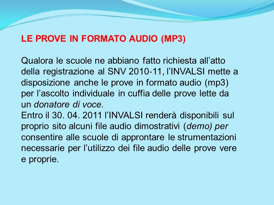 LE PROVE IN FORMATO AUDIO (MP3) Qualora le scuole ne abbiano fatto richiesta allatto della registrazione al SNV 2010 11, lINVALSI mette a disposizione