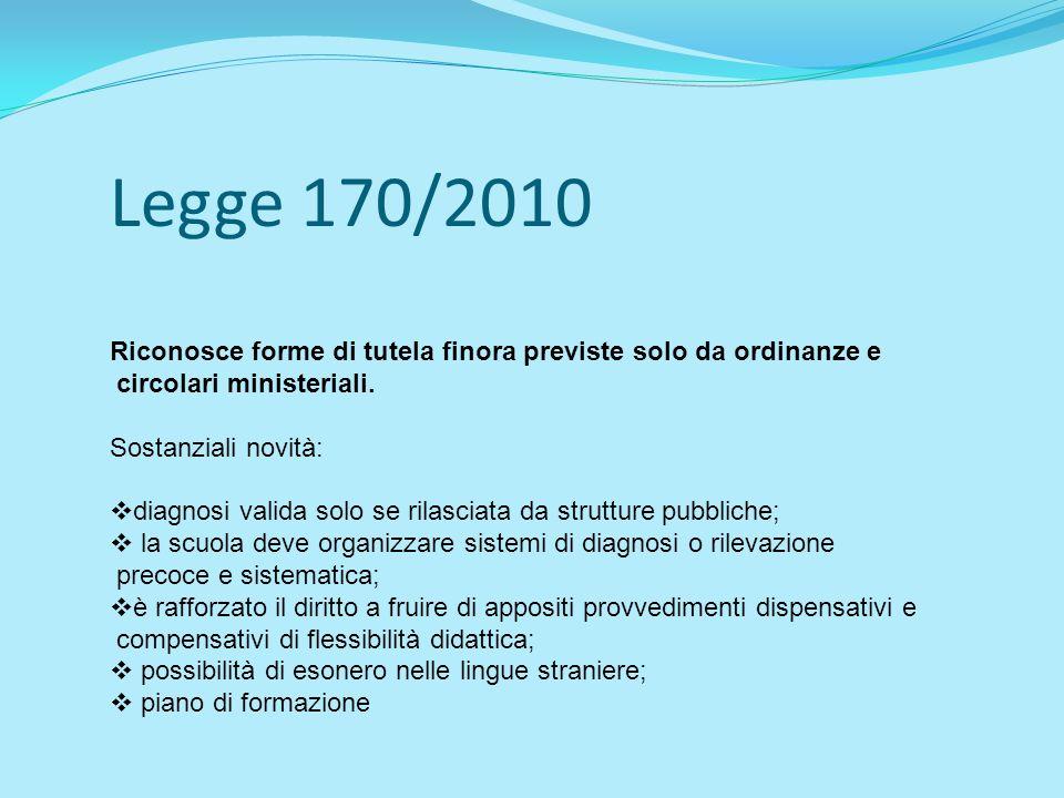 Legge 170/2010 Riconosce forme di tutela finora previste solo da ordinanze e circolari ministeriali. Sostanziali novità: diagnosi valida solo se rilas