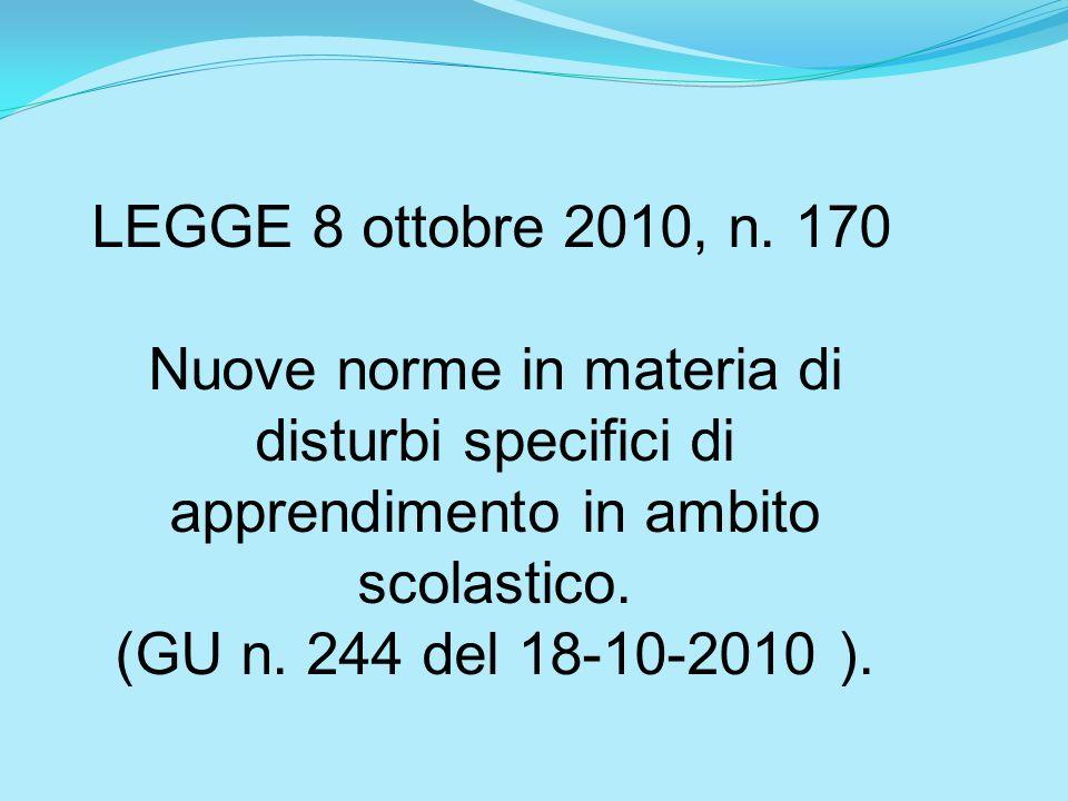 LEGGE 8 ottobre 2010, n. 170 Nuove norme in materia di disturbi specifici di apprendimento in ambito scolastico. (GU n. 244 del 18-10-2010 ).