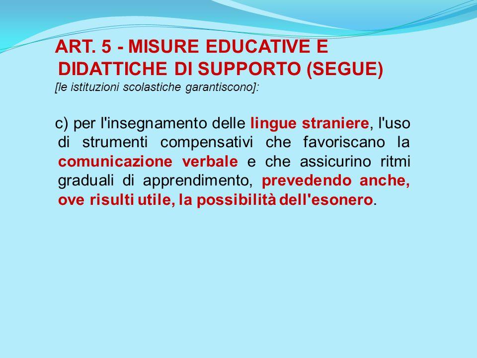 ART. 5 - MISURE EDUCATIVE E DIDATTICHE DI SUPPORTO (SEGUE) [le istituzioni scolastiche garantiscono]: c) per l'insegnamento delle lingue straniere, l'