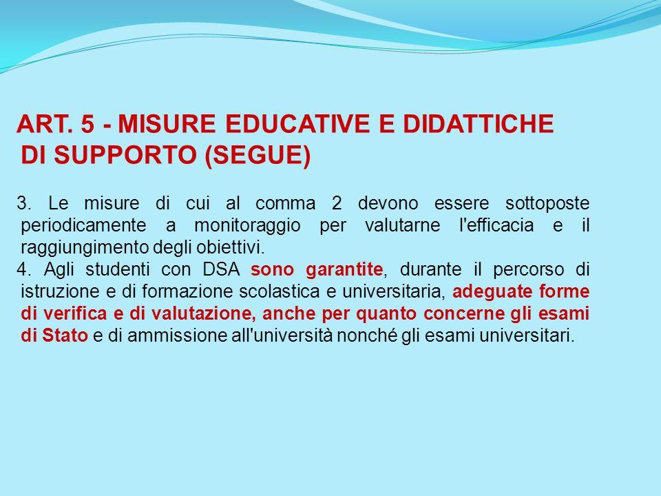 ART. 5 - MISURE EDUCATIVE E DIDATTICHE DI SUPPORTO (SEGUE) 3. Le misure di cui al comma 2 devono essere sottoposte periodicamente a monitoraggio per v