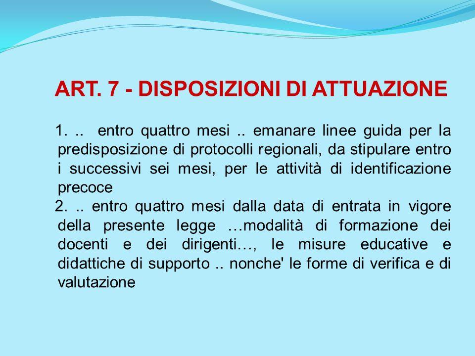 ART. 7 - DISPOSIZIONI DI ATTUAZIONE 1... entro quattro mesi.. emanare linee guida per la predisposizione di protocolli regionali, da stipulare entro i