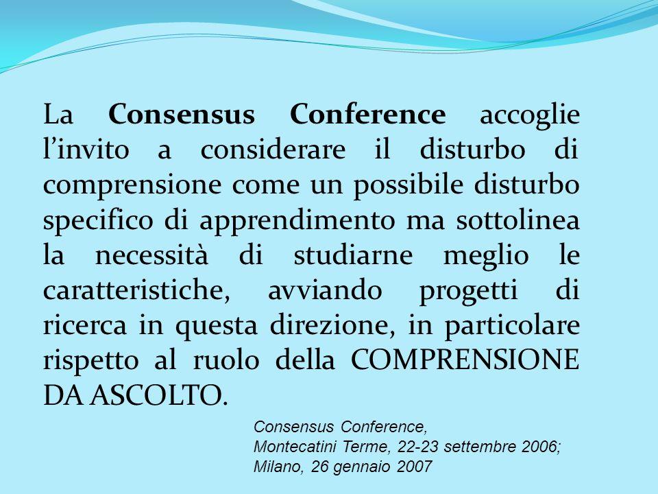 La Consensus Conference accoglie linvito a considerare il disturbo di comprensione come un possibile disturbo specifico di apprendimento ma sottolinea