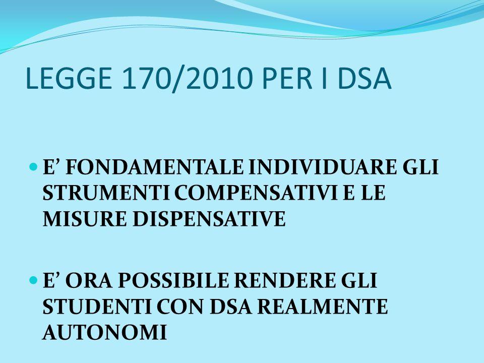 LEGGE 170/2010 PER I DSA E FONDAMENTALE INDIVIDUARE GLI STRUMENTI COMPENSATIVI E LE MISURE DISPENSATIVE E ORA POSSIBILE RENDERE GLI STUDENTI CON DSA R