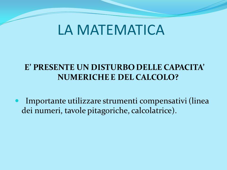 LA MATEMATICA E PRESENTE UN DISTURBO DELLE CAPACITA NUMERICHE E DEL CALCOLO? Importante utilizzare strumenti compensativi (linea dei numeri, tavole pi