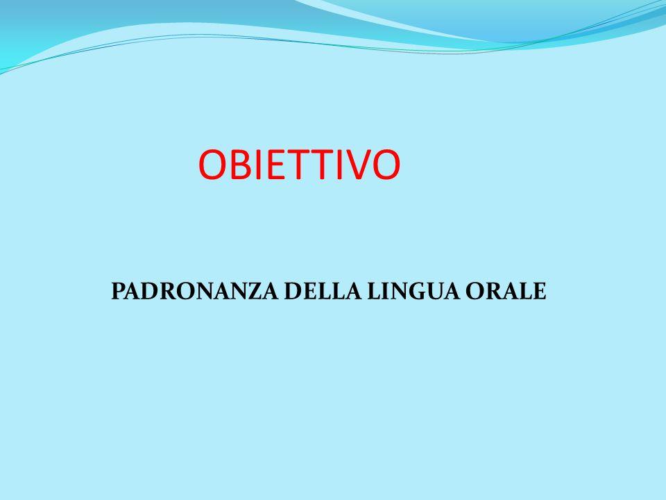 OBIETTIVO PADRONANZA DELLA LINGUA ORALE
