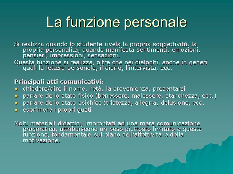 La funzione personale Si realizza quando lo studente rivela la propria soggettività, la propria personalità, quando manifesta sentimenti, emozioni, pe
