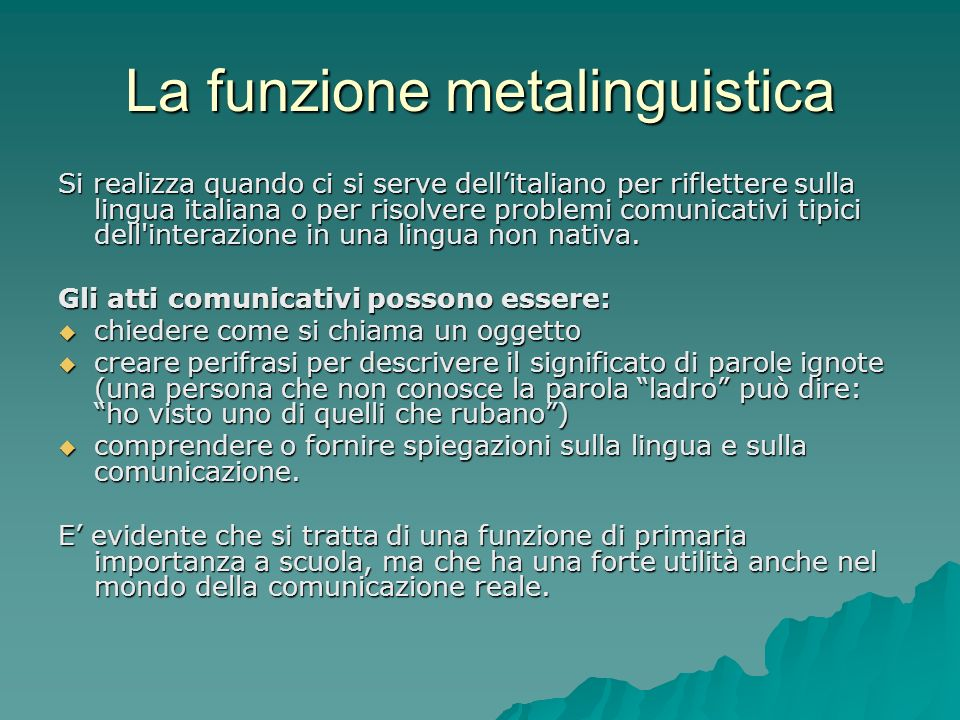 La funzione metalinguistica Si realizza quando ci si serve dellitaliano per riflettere sulla lingua italiana o per risolvere problemi comunicativi tip