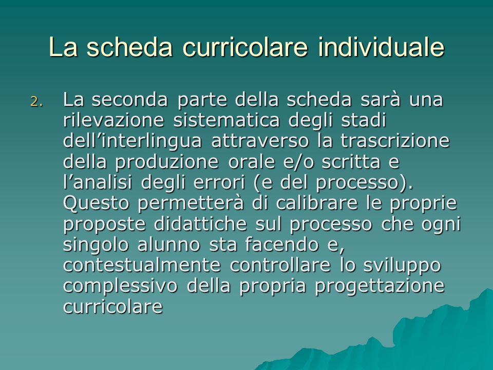 La scheda curricolare individuale 2. La seconda parte della scheda sarà una rilevazione sistematica degli stadi dellinterlingua attraverso la trascriz