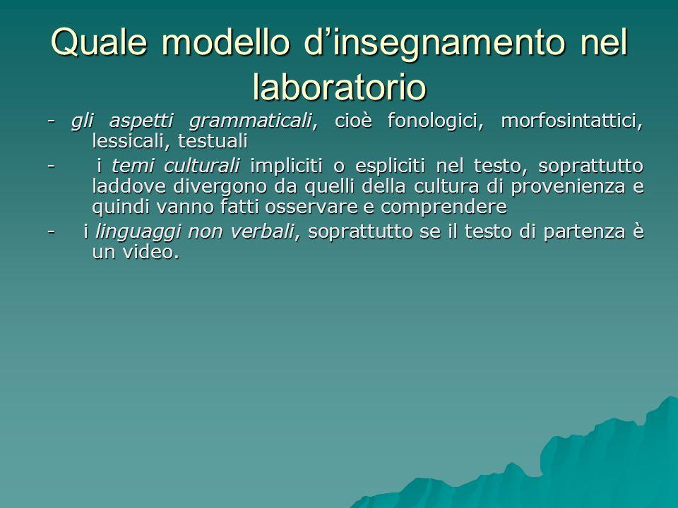 Quale modello dinsegnamento nel laboratorio - gli aspetti grammaticali, cioè fonologici, morfosintattici, lessicali, testuali - i temi culturali impli