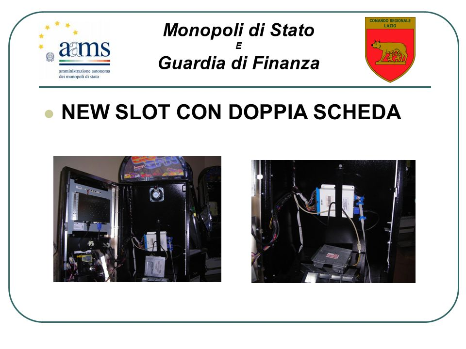 NEW SLOT CON DOPPIA SCHEDA Monopoli di Stato E Guardia di Finanza