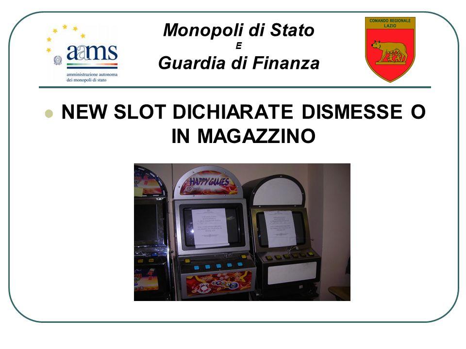 NEW SLOT DICHIARATE DISMESSE O IN MAGAZZINO Monopoli di Stato E Guardia di Finanza