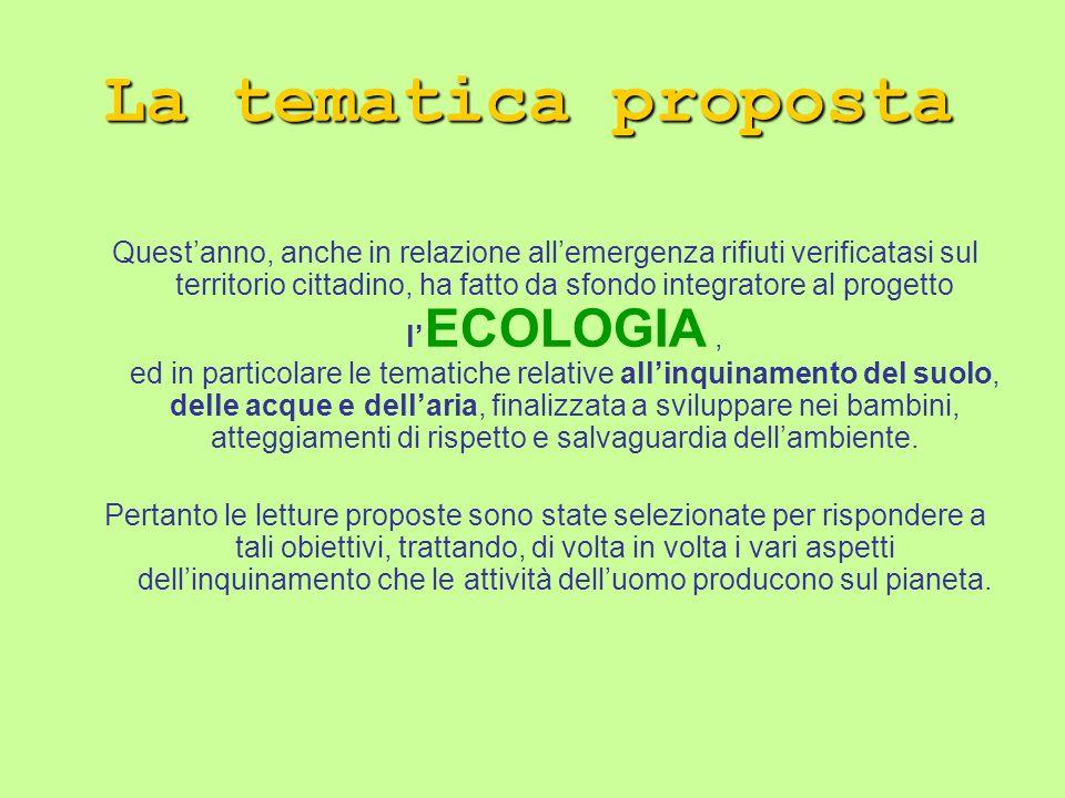 Questanno, anche in relazione allemergenza rifiuti verificatasi sul territorio cittadino, ha fatto da sfondo integratore al progetto l ECOLOGIA, ed in