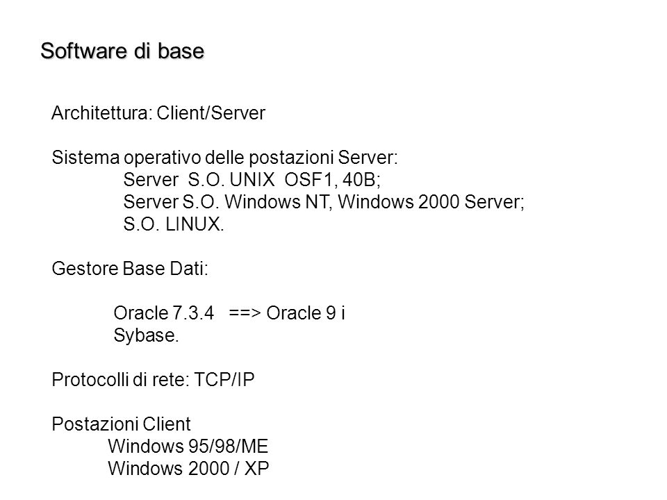 Architettura: Client/Server Sistema operativo delle postazioni Server: Server S.O. UNIX OSF1, 40B; Server S.O. Windows NT, Windows 2000 Server; S.O. L