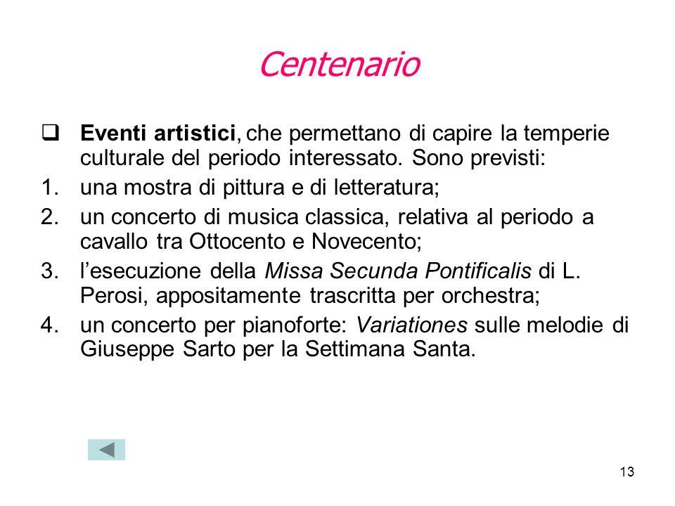 13 Centenario Eventi artistici, che permettano di capire la temperie culturale del periodo interessato. Sono previsti: 1.una mostra di pittura e di le