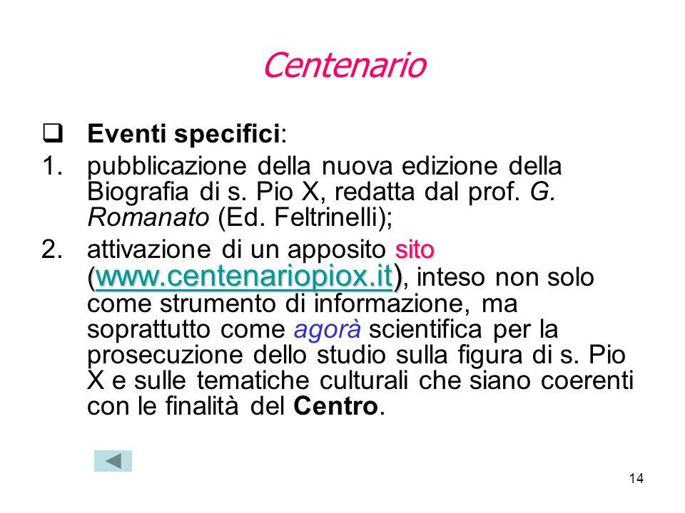 14 Centenario Eventi specifici: 1.pubblicazione della nuova edizione della Biografia di s. Pio X, redatta dal prof. G. Romanato (Ed. Feltrinelli); sit