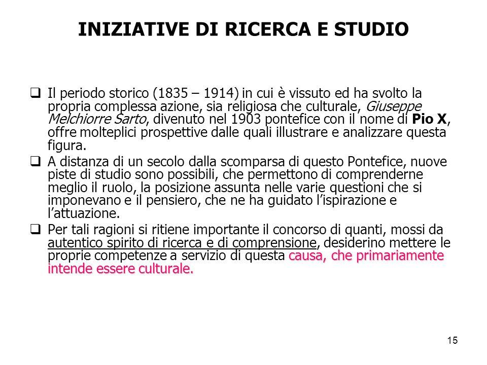15 INIZIATIVE DI RICERCA E STUDIO Il periodo storico (1835 – 1914) in cui è vissuto ed ha svolto la propria complessa azione, sia religiosa che cultur
