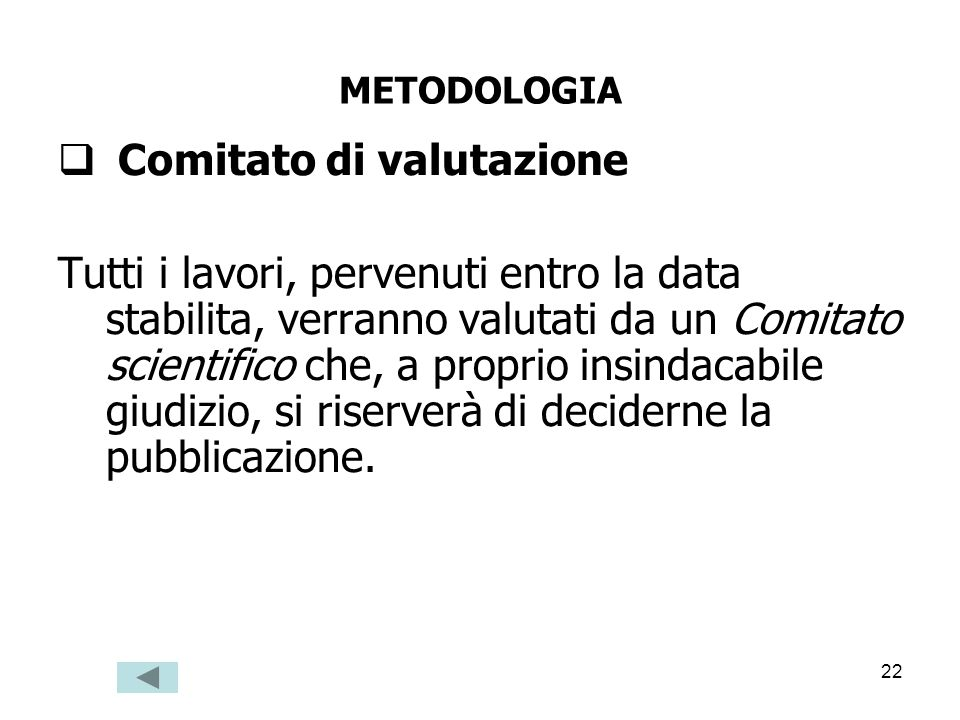 22 METODOLOGIA Comitato di valutazione Tutti i lavori, pervenuti entro la data stabilita, verranno valutati da un Comitato scientifico che, a proprio