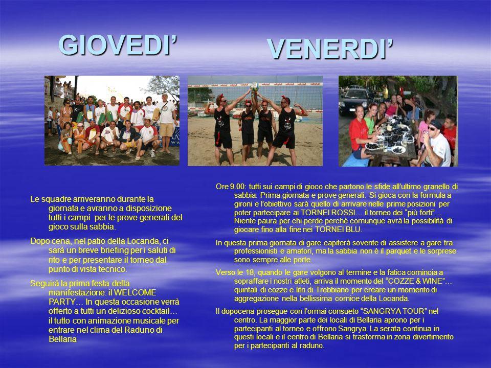 GIOVEDI VENERDI Le squadre arriveranno durante la giornata e avranno a disposizione tutti i campi per le prove generali del gioco sulla sabbia.