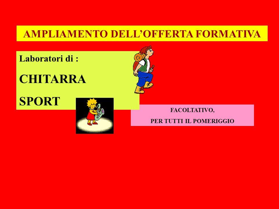 AMPLIAMENTO DELLOFFERTA FORMATIVA FACOLTATIVO, PER TUTTI IL POMERIGGIO Laboratori di : CHITARRA SPORT
