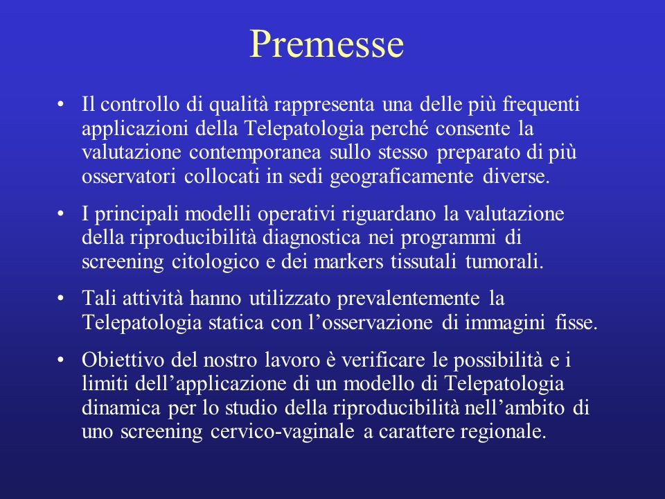 Premesse Il controllo di qualità rappresenta una delle più frequenti applicazioni della Telepatologia perché consente la valutazione contemporanea sul