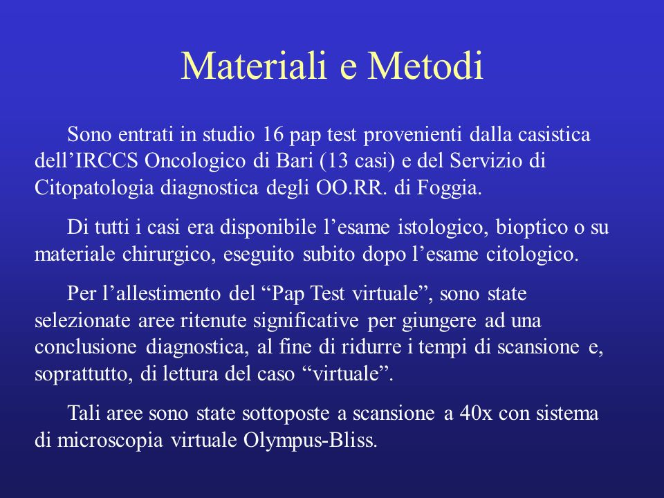 Materiali e Metodi Sono entrati in studio 16 pap test provenienti dalla casistica dellIRCCS Oncologico di Bari (13 casi) e del Servizio di Citopatolog