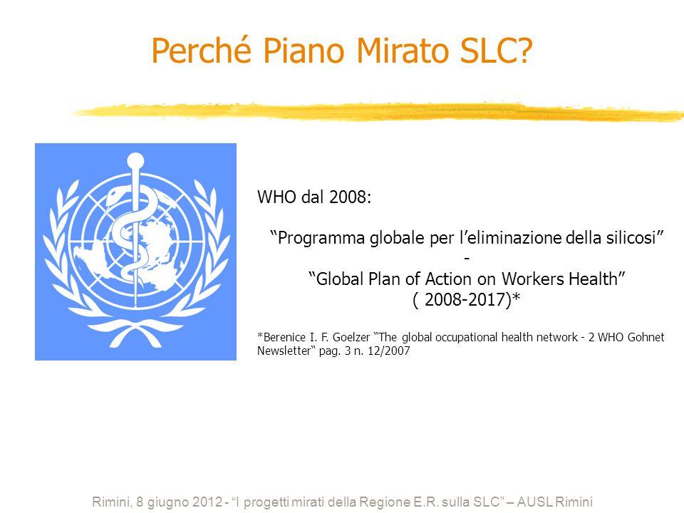 Rimini, 8 giugno 2012 - I progetti mirati della Regione E.R. sulla SLC – AUSL Rimini WHO dal 2008: Programma globale per leliminazione della silicosi