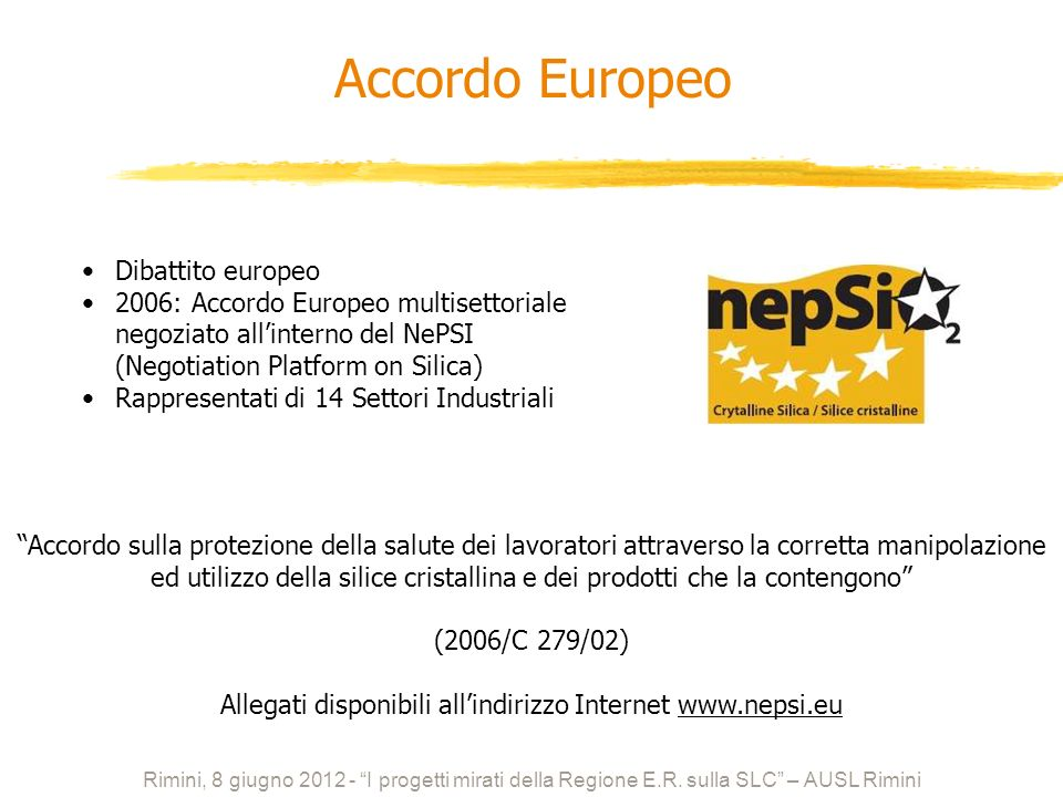 Dibattito europeo 2006: Accordo Europeo multisettoriale negoziato allinterno del NePSI (Negotiation Platform on Silica) Rappresentati di 14 Settori In