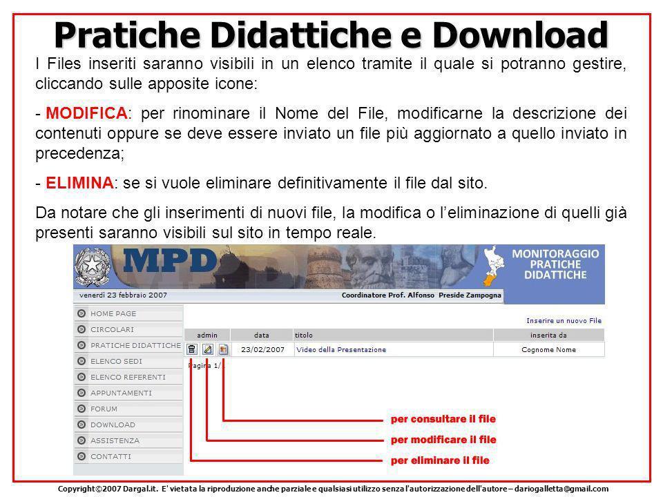 Pratiche Didattiche e Download I Files inseriti saranno visibili in un elenco tramite il quale si potranno gestire, cliccando sulle apposite icone: - MODIFICA: per rinominare il Nome del File, modificarne la descrizione dei contenuti oppure se deve essere inviato un file più aggiornato a quello inviato in precedenza; - ELIMINA: se si vuole eliminare definitivamente il file dal sito.
