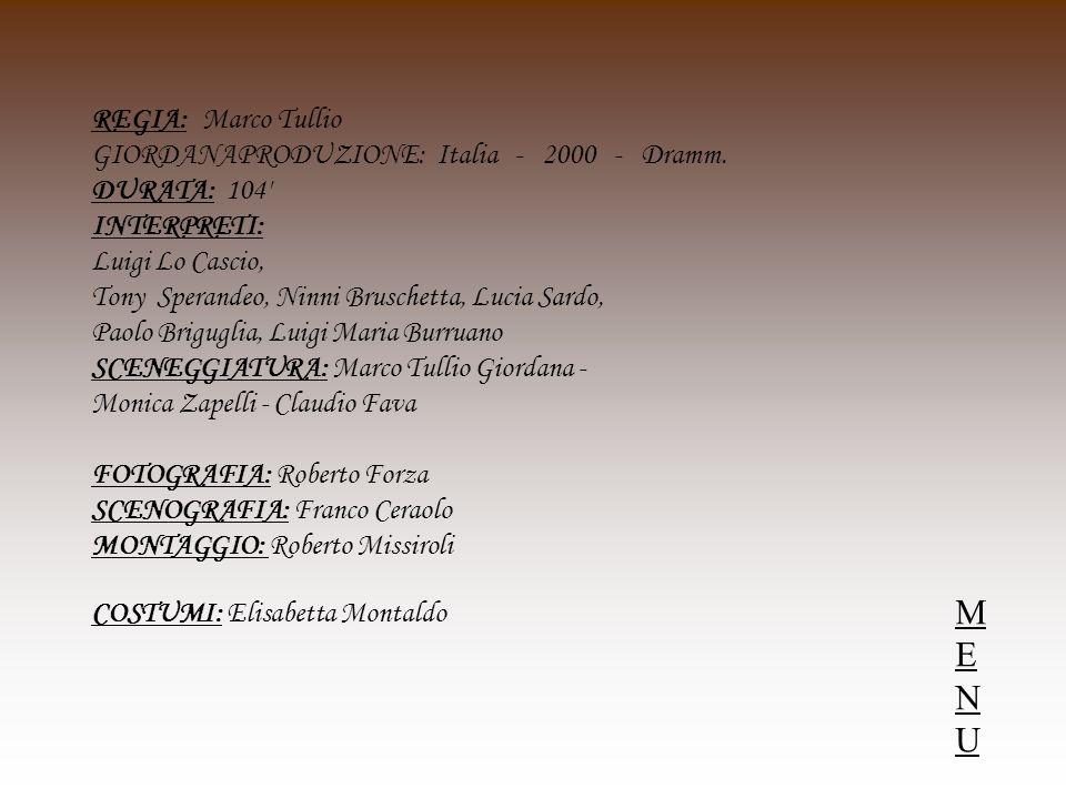 REGIA: Marco Tullio GIORDANAPRODUZIONE: Italia - 2000 - Dramm. DURATA: 104' INTERPRETI: Luigi Lo Cascio, Tony Sperandeo, Ninni Bruschetta, Lucia Sardo