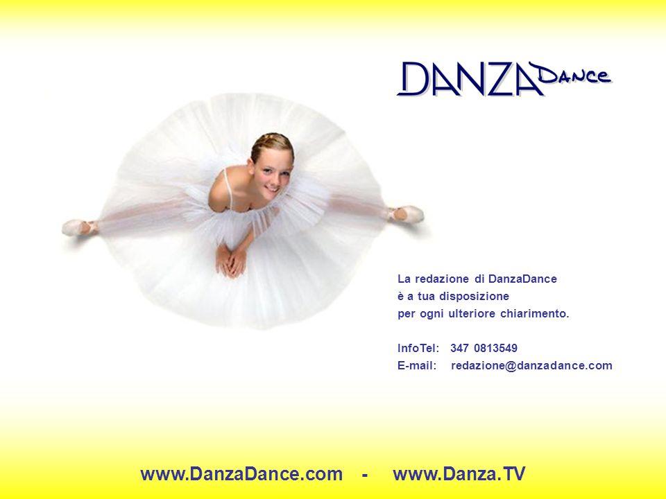 La redazione di DanzaDance è a tua disposizione per ogni ulteriore chiarimento.