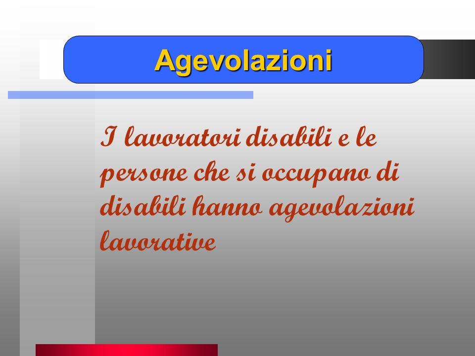 I lavoratori disabili e le persone che si occupano di disabili hanno agevolazioni lavorative Agevolazioni