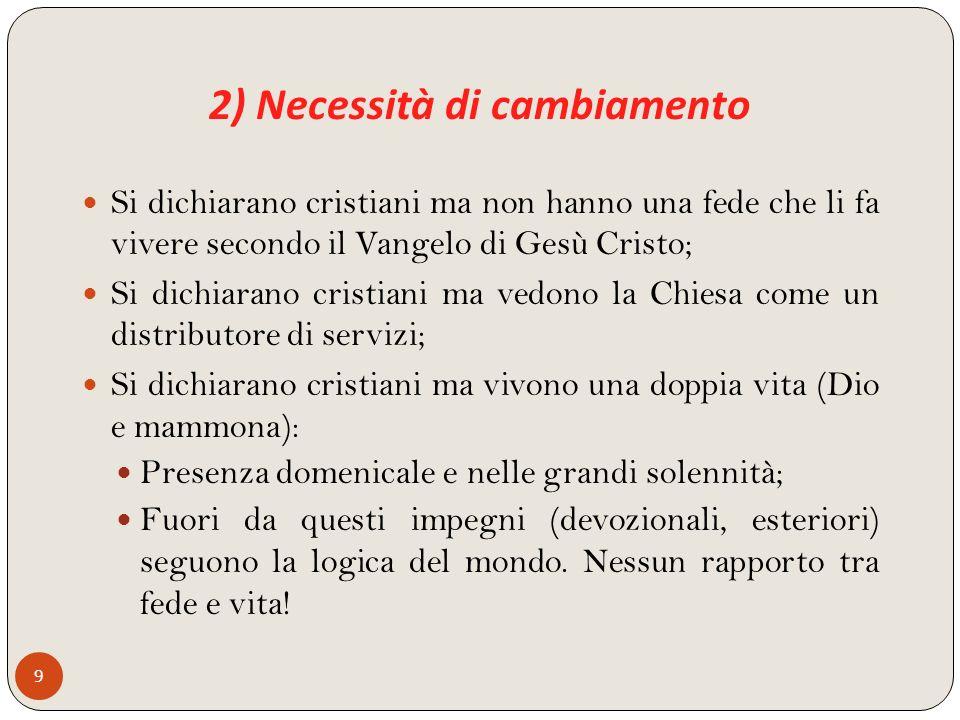 2) Necessità di cambiamento 9 Si dichiarano cristiani ma non hanno una fede che li fa vivere secondo il Vangelo di Gesù Cristo; Si dichiarano cristian