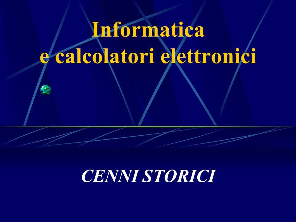 Informatica e calcolatori elettronici CENNI STORICI