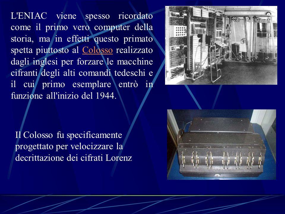 L'ENIAC viene spesso ricordato come il primo vero computer della storia, ma in effetti questo primato spetta piuttosto al Colosso realizzato dagli ing