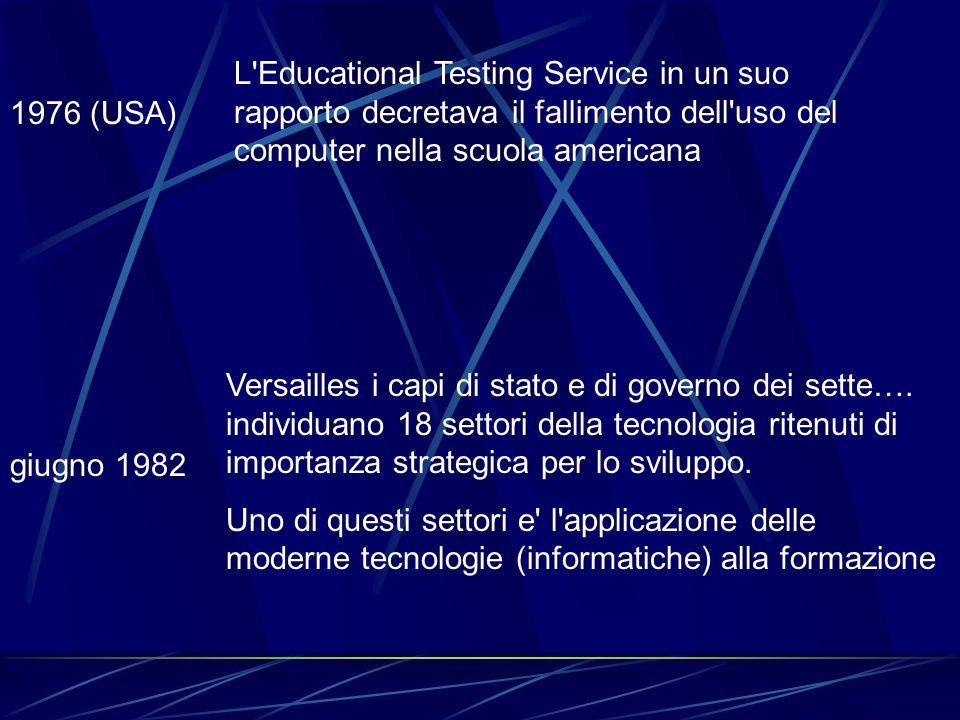 1976 (USA) L'Educational Testing Service in un suo rapporto decretava il fallimento dell'uso del computer nella scuola americana giugno 1982 Versaille