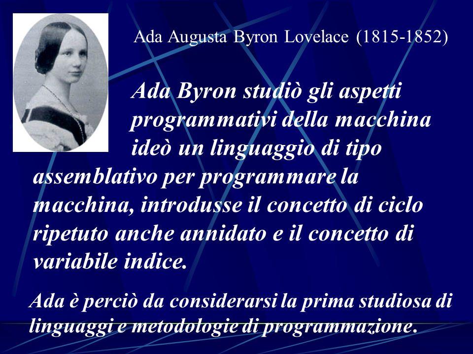 Ada è perciò da considerarsi la prima studiosa di linguaggi e metodologie di programmazione. Ada Augusta Byron Lovelace (1815-1852) Ada Byron studiò g