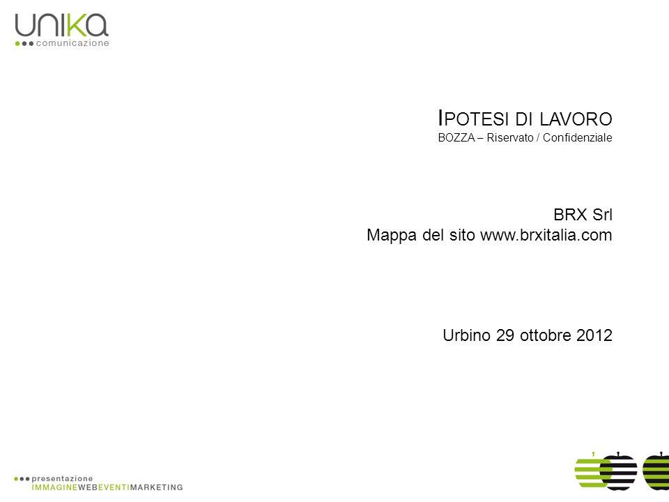 I POTESI DI LAVORO BOZZA – Riservato / Confidenziale BRX Srl Mappa del sito www.brxitalia.com Urbino 29 ottobre 2012