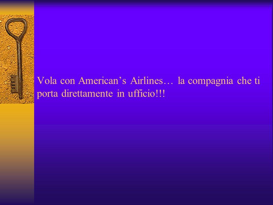 Vola con Americans Airlines… la compagnia che ti porta direttamente in ufficio!!!